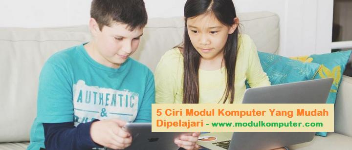 5 Ciri Modul Komputer Yang Mudah Dipelajari Oleh Siswa